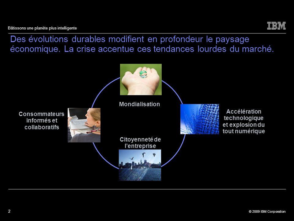 2 © 2009 IBM Corporation Bâtissons une planète plus intelligente Des évolutions durables modifient en profondeur le paysage économique. La crise accen