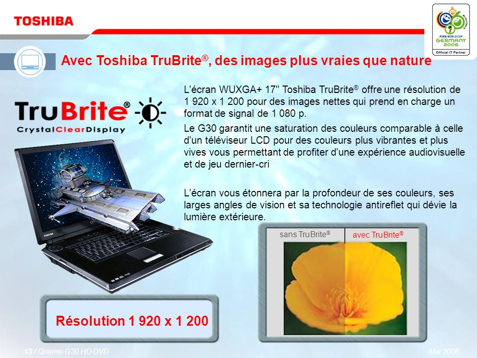 Mai 200612 / Qosmio G30 HD DVD Tuner TV hybride analogique et numérique (DVB-T) Le tuner TV analogique et numérique intégré prend en charge les format