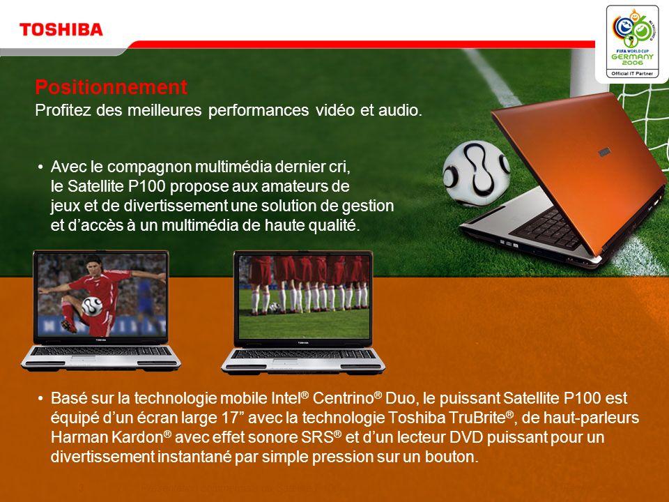 Copyright © 2006 Toshiba Corporation. Tous droits réservés. Présentation commerciale Série Satellite P100 TEG, Février 2006