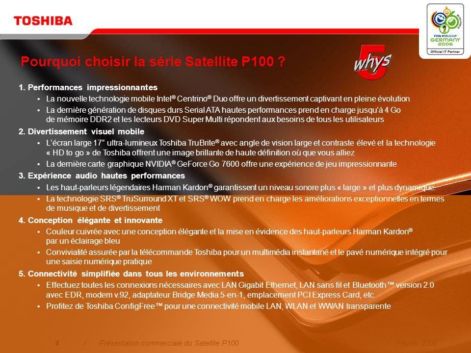 Février 20063/Présentation commerciale du Satellite P100 Positionnement Profitez des meilleures performances vidéo et audio. Avec le compagnon multimé