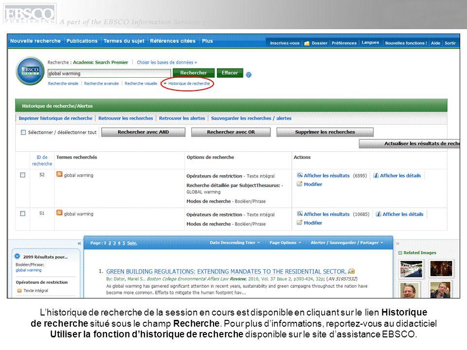 Lhistorique de recherche de la session en cours est disponible en cliquant sur le lien Historique de recherche situé sous le champ Recherche. Pour plu