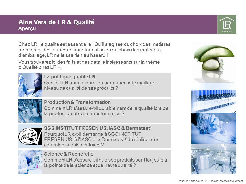 La politique qualité LR Que fait LR pour assurer en permanence le meilleur niveau de qualité de ses produits ? Aloe Vera de LR & Qualité Aperçu Chez L