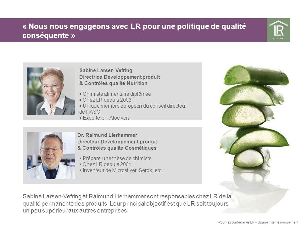 Sabine Larsen-Vefring Directrice Développement produit & Contrôles qualité Nutrition Chimiste alimentaire diplômée Chez LR depuis 2003 Unique membre e