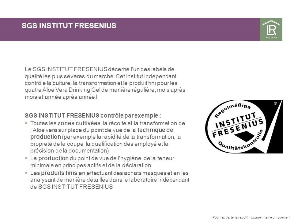 SGS INSTITUT FRESENIUS Le SGS INSTITUT FRESENIUS décerne l'un des labels de qualité les plus sévères du marché. Cet institut indépendant contrôle la c
