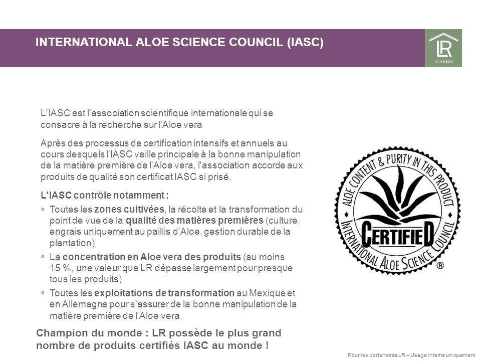 Champion du monde : LR possède le plus grand nombre de produits certifiés IASC au monde ! INTERNATIONAL ALOE SCIENCE COUNCIL (IASC) Pour les partenair