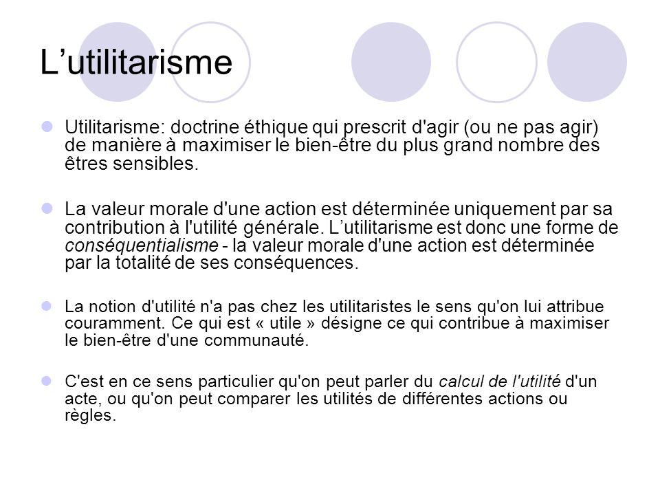Lutilitarisme Utilitarisme: doctrine éthique qui prescrit d agir (ou ne pas agir) de manière à maximiser le bien-être du plus grand nombre des êtres sensibles.