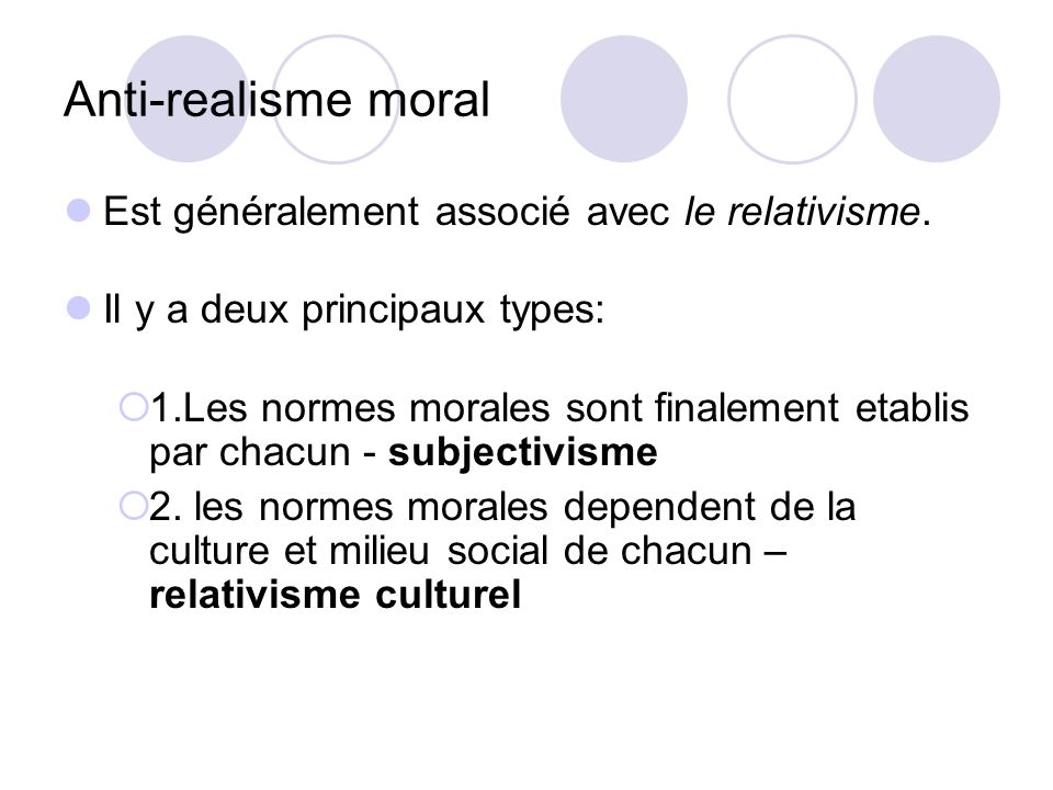 Subjectivisme Si nous créons notre propre moralité, peut-on faire une distinction entre les normes morales et les préférences, souhaits ou besoins personnels.