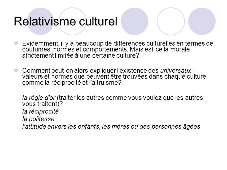 Relativisme culturel Evidemment, il y a beaucoup de différences culturelles en termes de coutumes, normes et comportements.