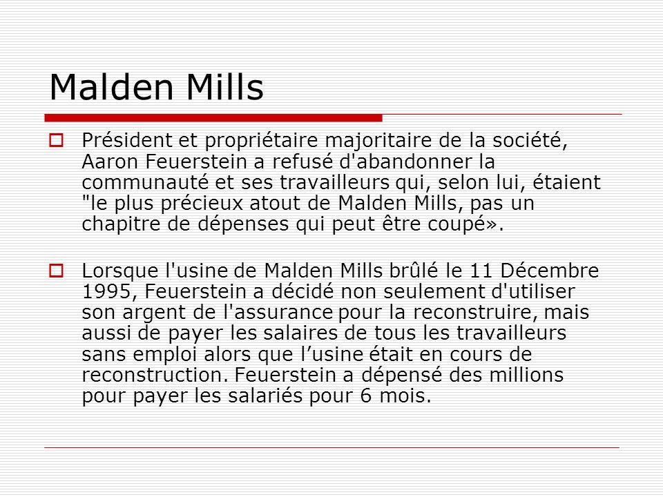 Malden Mills Président et propriétaire majoritaire de la société, Aaron Feuerstein a refusé d abandonner la communauté et ses travailleurs qui, selon lui, étaient le plus précieux atout de Malden Mills, pas un chapitre de dépenses qui peut être coupé».
