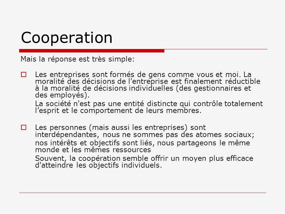 Cooperation Mais la réponse est très simple: Les entreprises sont formés de gens comme vous et moi.