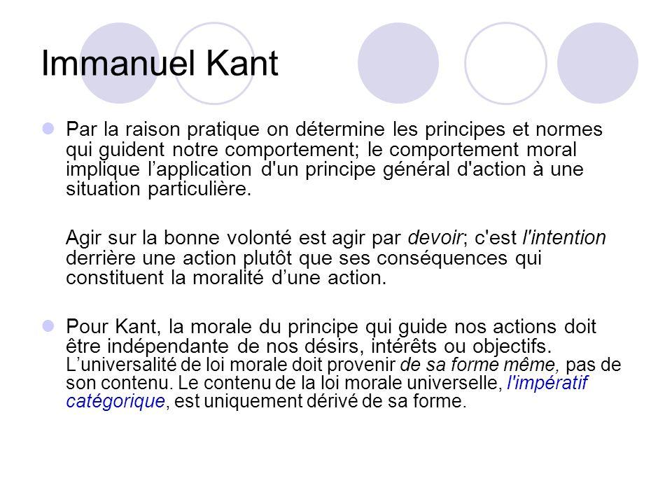 Immanuel Kant Par la raison pratique on détermine les principes et normes qui guident notre comportement; le comportement moral implique lapplication
