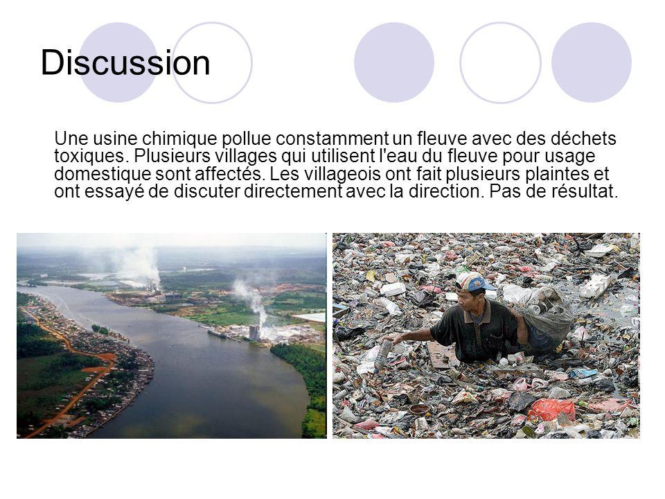 Discussion Une usine chimique pollue constamment un fleuve avec des déchets toxiques. Plusieurs villages qui utilisent l'eau du fleuve pour usage dome