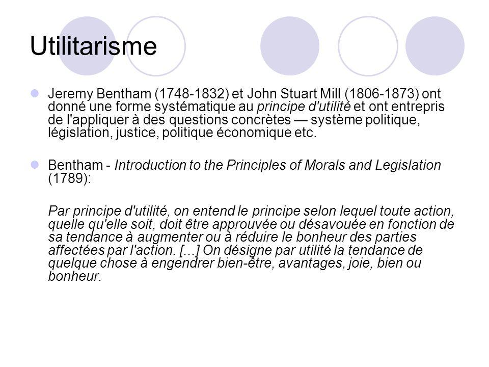 Utilitarisme Jeremy Bentham (1748-1832) et John Stuart Mill (1806-1873) ont donné une forme systématique au principe d'utilité et ont entrepris de l'a