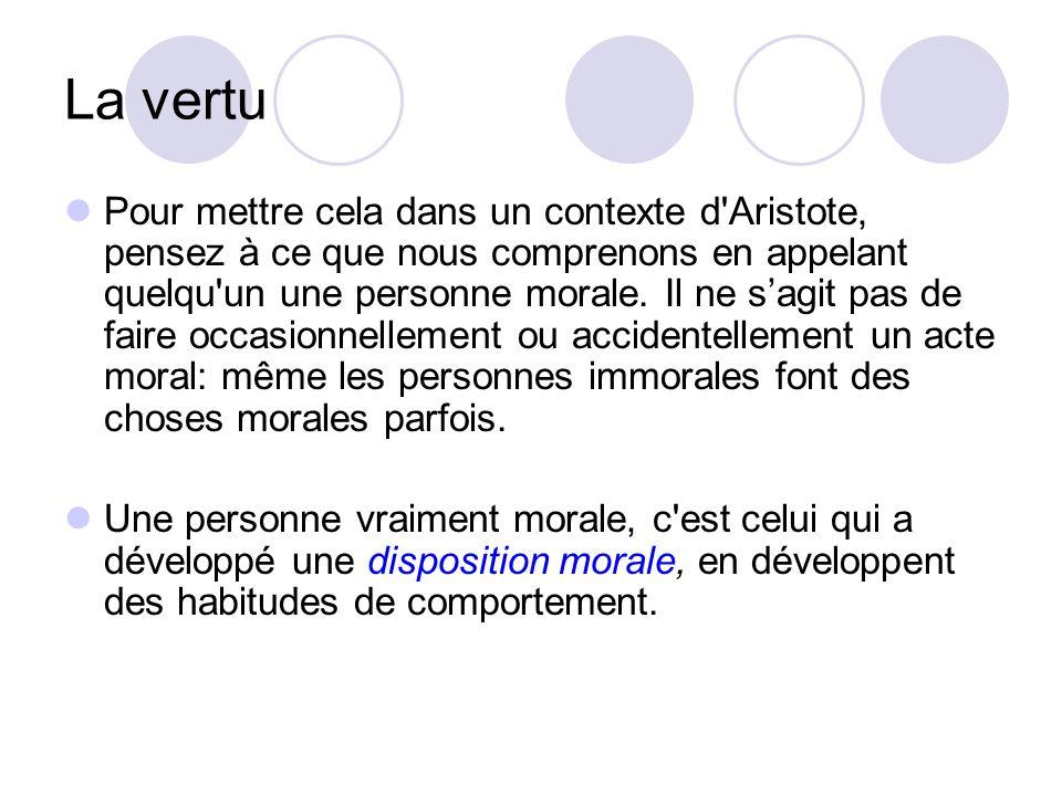 La vertu Pour mettre cela dans un contexte d'Aristote, pensez à ce que nous comprenons en appelant quelqu'un une personne morale. Il ne sagit pas de f