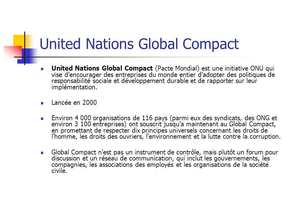 United Nations Global Compact United Nations Global Compact (Pacte Mondial) est une initiative ONU qui vise d'encourager des entreprises du monde enti