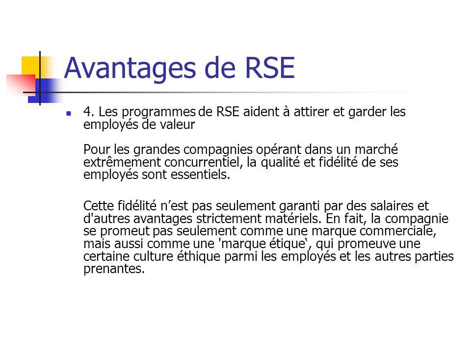 Avantages de RSE 4. Les programmes de RSE aident à attirer et garder les employés de valeur Pour les grandes compagnies opérant dans un marché extrême