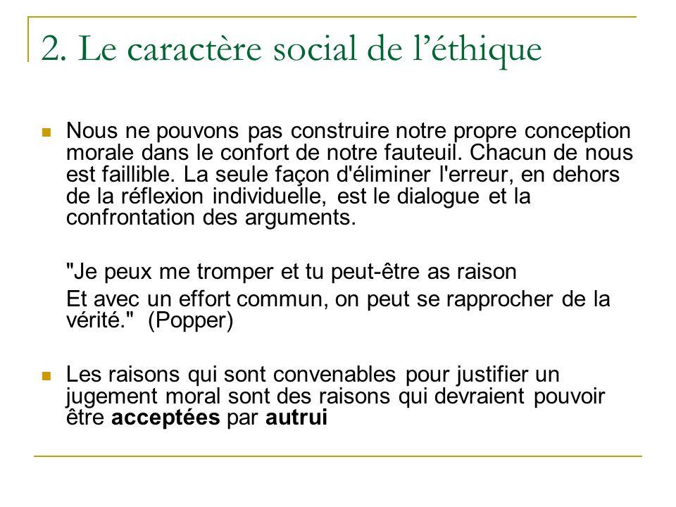 2. Le caractère social de léthique Nous ne pouvons pas construire notre propre conception morale dans le confort de notre fauteuil. Chacun de nous est