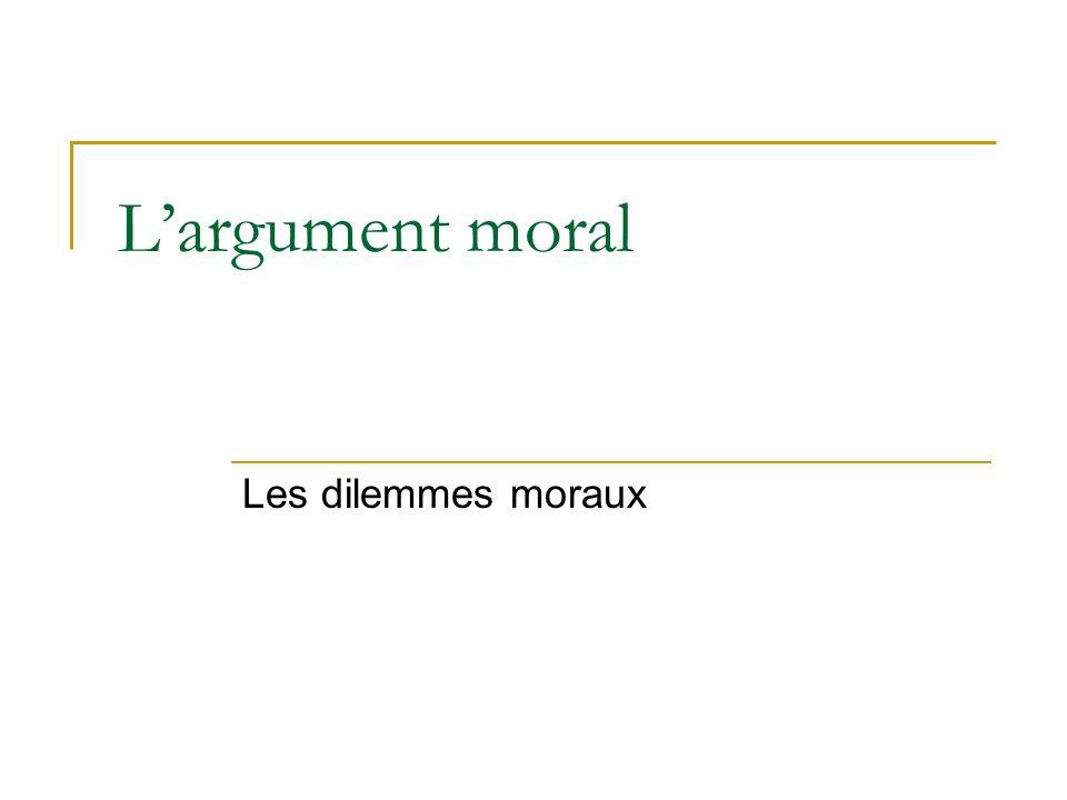 Largument moral Les dilemmes moraux
