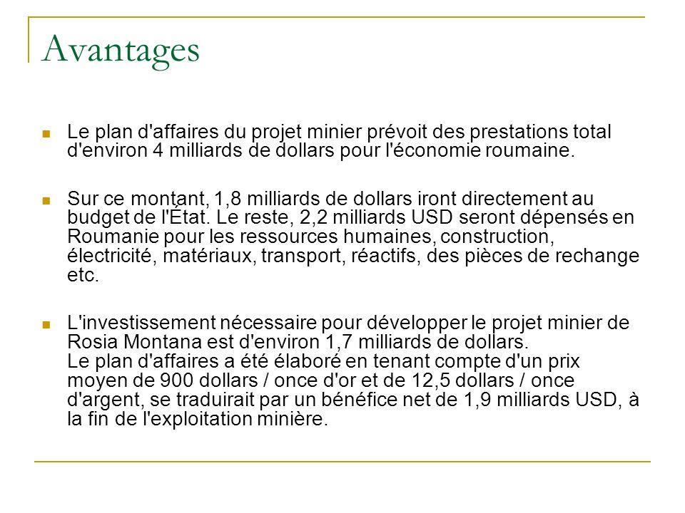 Avantages Le plan d'affaires du projet minier prévoit des prestations total d'environ 4 milliards de dollars pour l'économie roumaine. Sur ce montant,