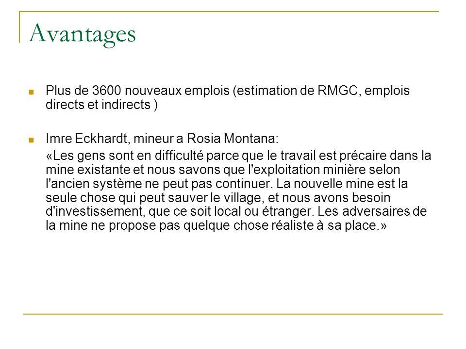 Avantages Plus de 3600 nouveaux emplois (estimation de RMGC, emplois directs et indirects ) Imre Eckhardt, mineur a Rosia Montana: «Les gens sont en d