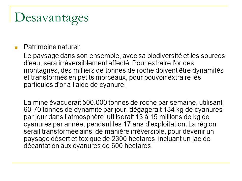 Desavantages Patrimoine naturel: Le paysage dans son ensemble, avec sa biodiversité et les sources d'eau, sera irréversiblement affecté. Pour extraire