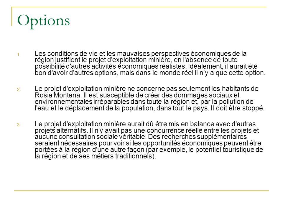 Options 1. Les conditions de vie et les mauvaises perspectives économiques de la région justifient le projet d'exploitation minière, en l'absence de t