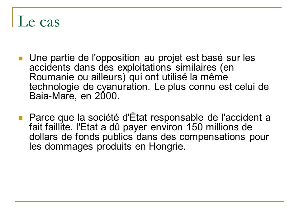 Le cas Une partie de l'opposition au projet est basé sur les accidents dans des exploitations similaires (en Roumanie ou ailleurs) qui ont utilisé la
