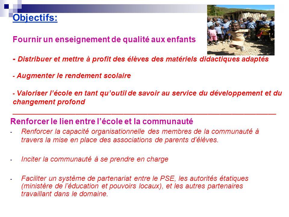 Objectifs: Fournir un enseignement de qualité aux enfants - Distribuer et mettre à profit des élèves des matériels didactiques adaptés - Augmenter le