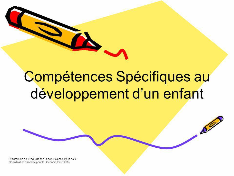 Compétences Spécifiques au développement dun enfant Programme pour léducation à la non-violence et à la paix.