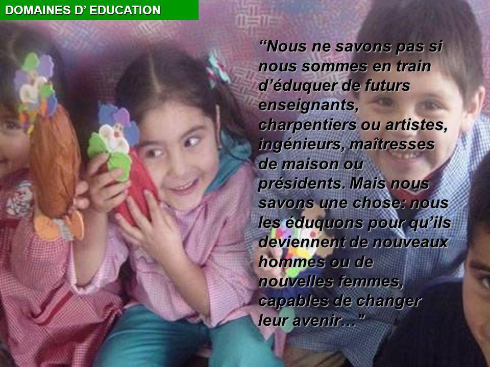 DOMAINES D EDUCATION Nous ne savons pas si nous sommes en train déduquer de futurs enseignants, charpentiers ou artistes, ingénieurs, maîtresses de maison ou présidents.