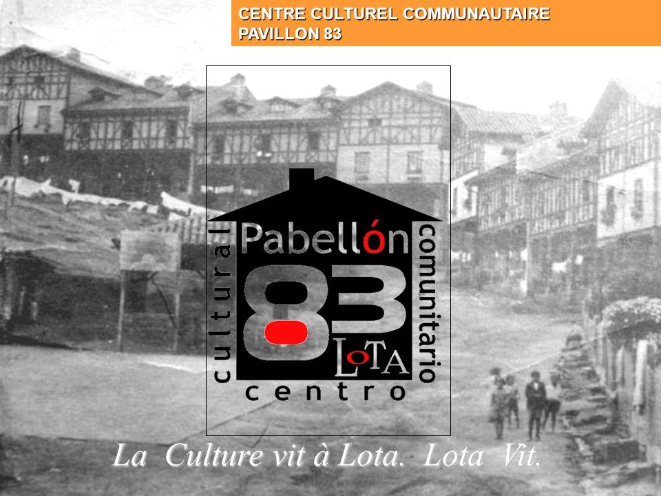 CENTRE CULTUREL COMMUNAUTAIRE PAVILLON 83 La Culture vit à Lota. Lota Vit.