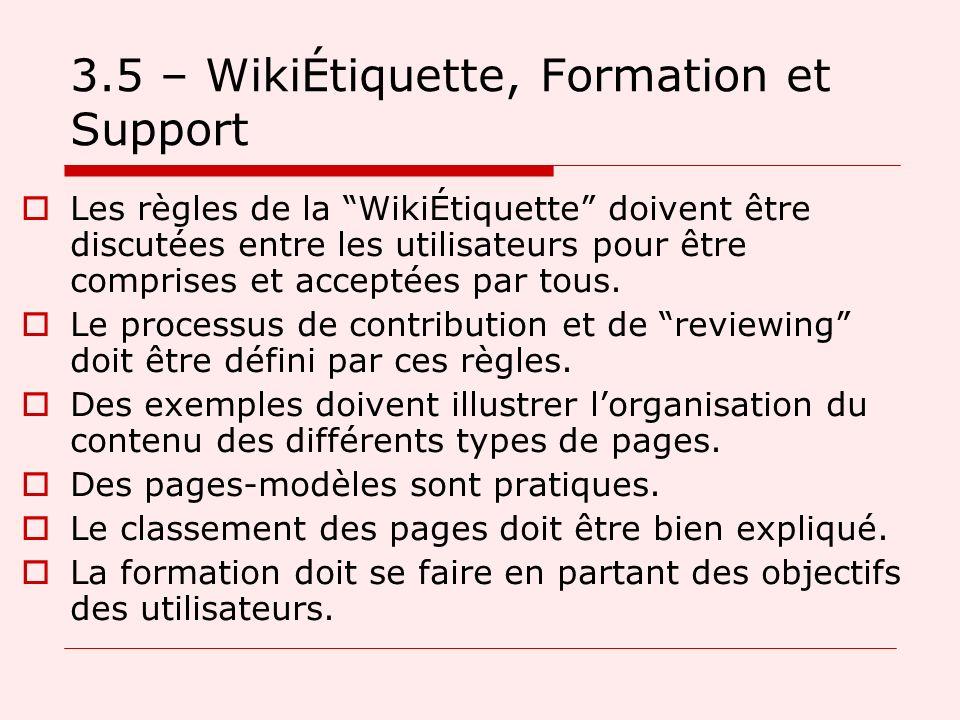 3.5 – WikiÉtiquette, Formation et Support Les règles de la WikiÉtiquette doivent être discutées entre les utilisateurs pour être comprises et acceptées par tous.