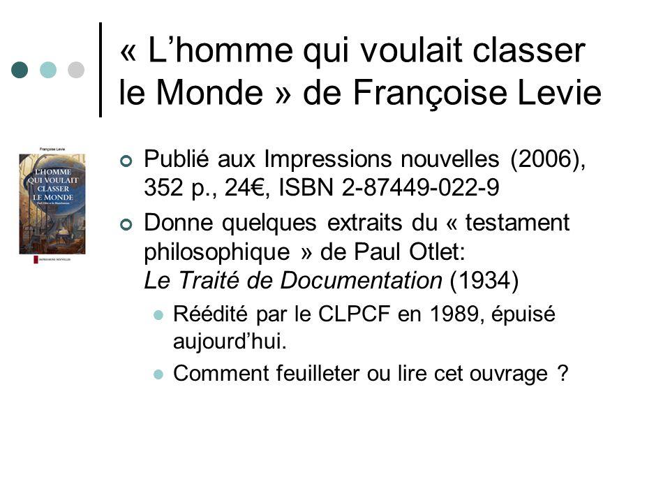 « Lhomme qui voulait classer le Monde » de Françoise Levie Publié aux Impressions nouvelles (2006), 352 p., 24, ISBN 2-87449-022-9 Donne quelques extr