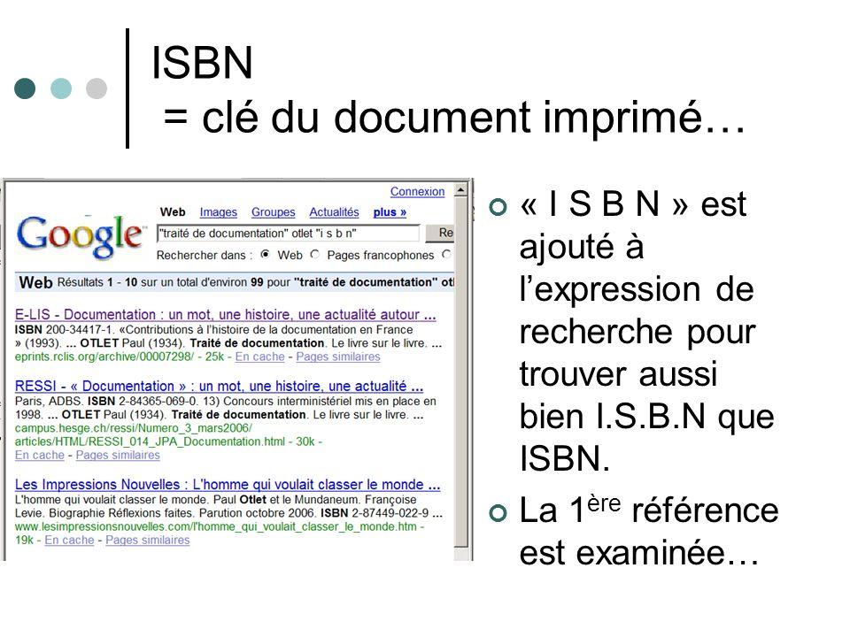 ISBN = clé du document imprimé… « I S B N » est ajouté à lexpression de recherche pour trouver aussi bien I.S.B.N que ISBN. La 1 ère référence est exa