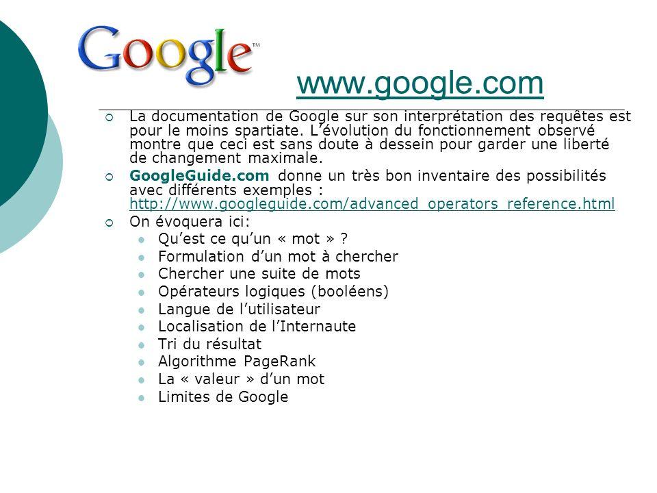 www.google.com La documentation de Google sur son interprétation des requêtes est pour le moins spartiate. Lévolution du fonctionnement observé montre