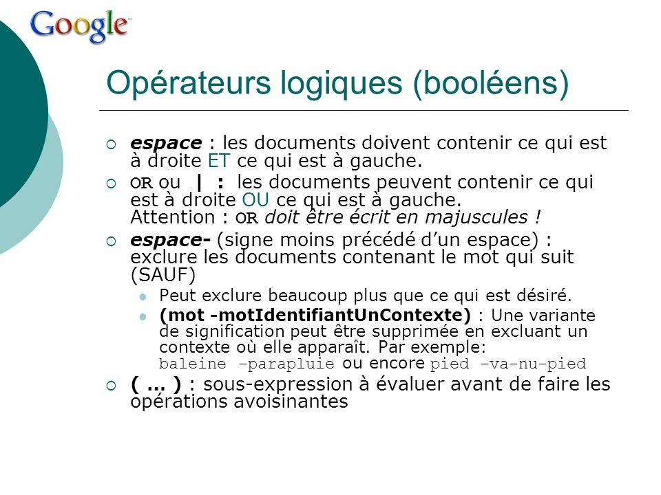 Opérateurs logiques (booléens) espace : les documents doivent contenir ce qui est à droite ET ce qui est à gauche. OR ou | : les documents peuvent con