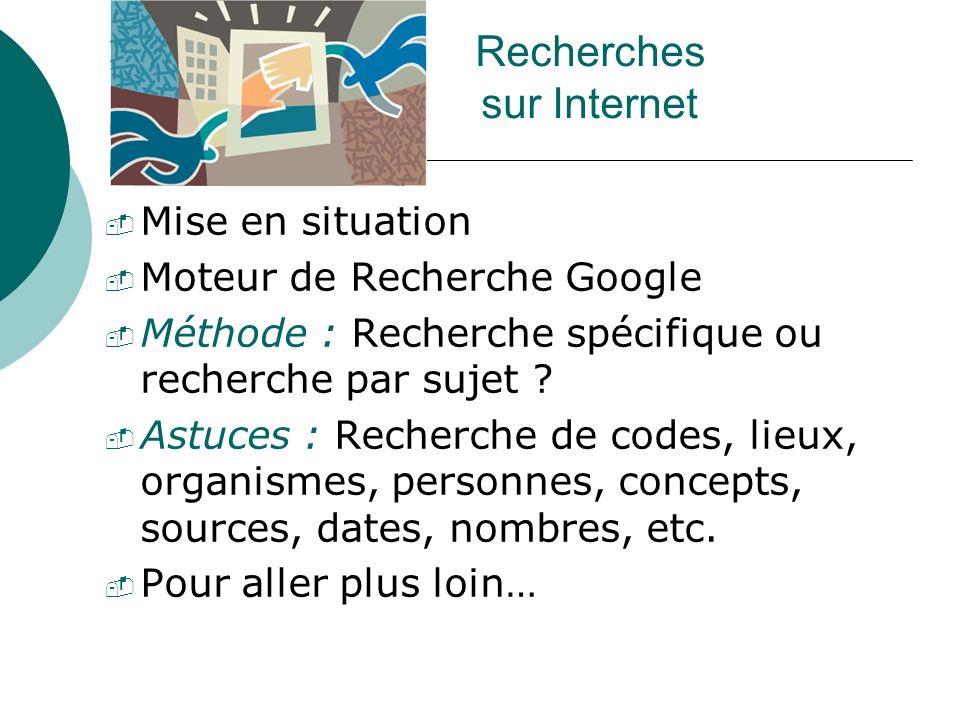 Recherches sur Internet Mise en situation Moteur de Recherche Google Méthode : Recherche spécifique ou recherche par sujet ? Astuces : Recherche de co