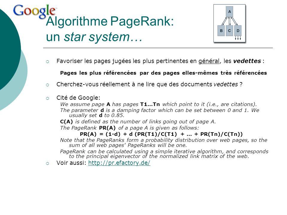 Algorithme PageRank: un star system… Favoriser les pages jugées les plus pertinentes en général, les vedettes : Pages les plus référencées par des pag
