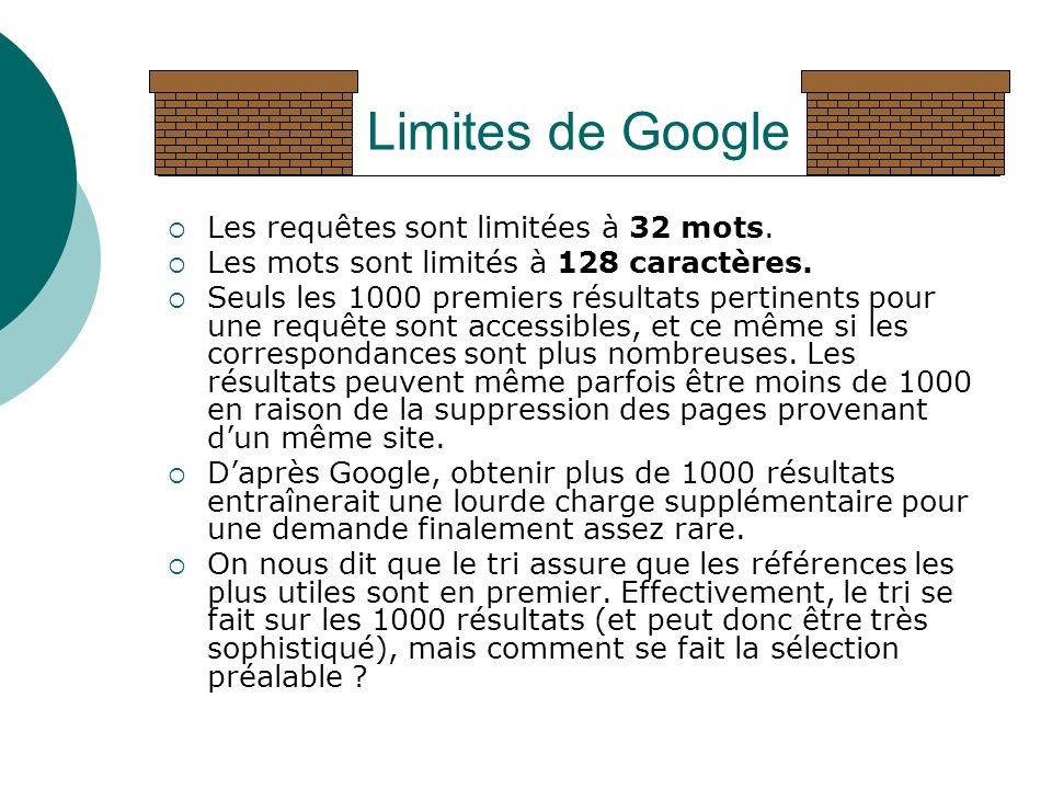 Limites de Google Les requêtes sont limitées à 32 mots. Les mots sont limités à 128 caractères. Seuls les 1000 premiers résultats pertinents pour une