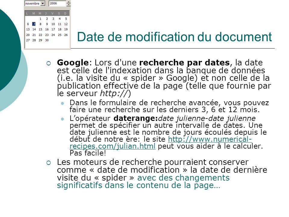 Date de modification du document Google: Lors d'une recherche par dates, la date est celle de l'indexation dans la banque de données (i.e. la visite d