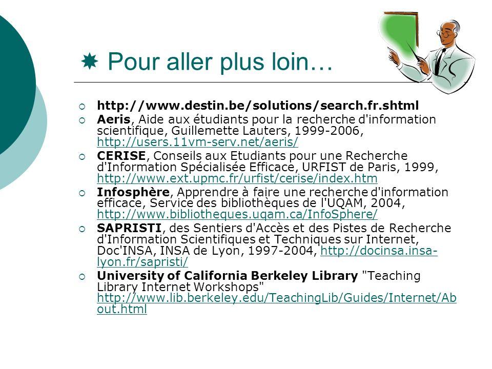 Pour aller plus loin… http://www.destin.be/solutions/search.fr.shtml Aeris, Aide aux étudiants pour la recherche d'information scientifique, Guillemet