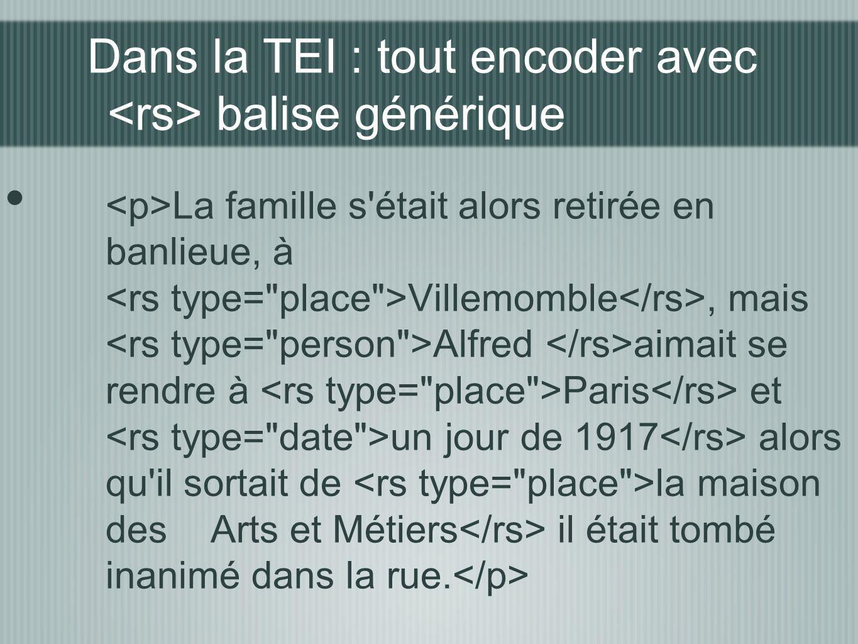 Dans la TEI : tout encoder avec balise générique La famille s'était alors retirée en banlieue, à Villemomble, mais Alfred aimait se rendre à Paris et