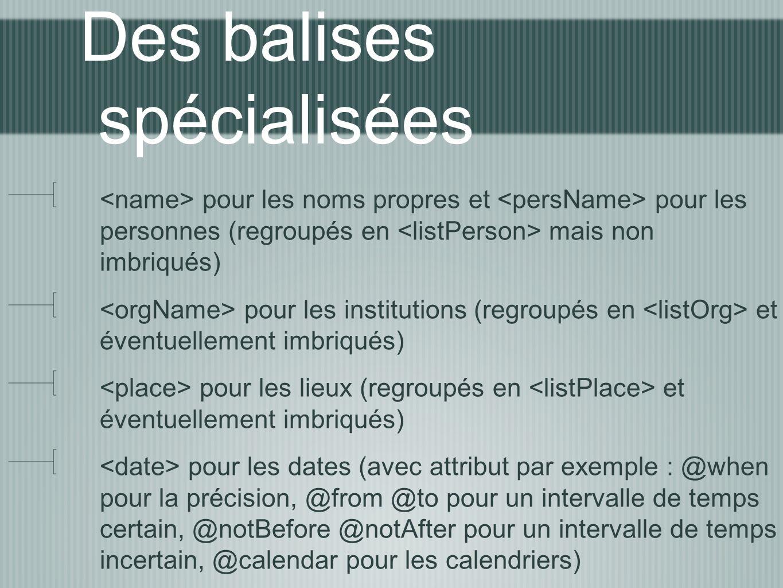 Des balises spécialisées pour les noms propres et pour les personnes (regroupés en mais non imbriqués) pour les institutions (regroupés en et éventuel