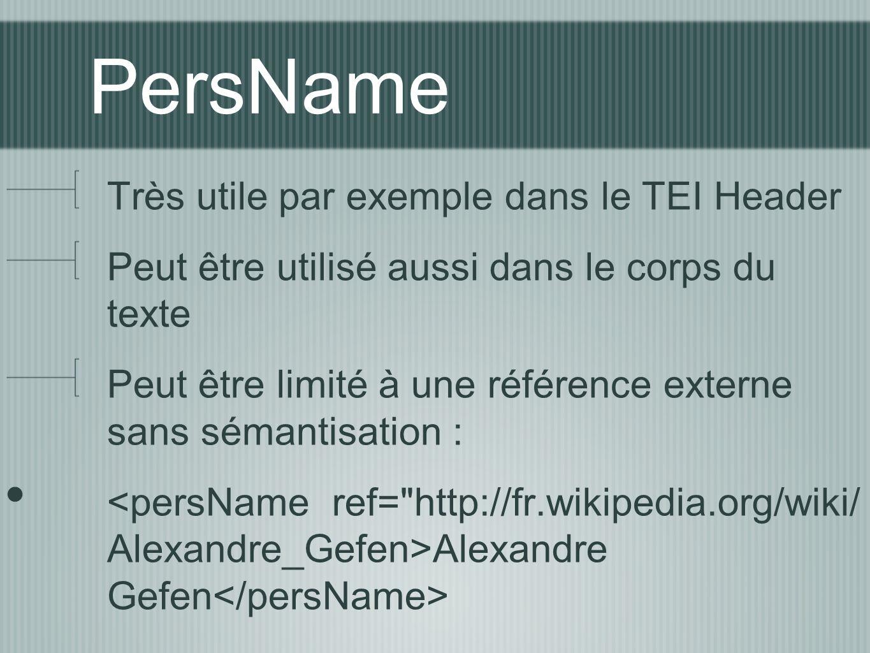 PersName Très utile par exemple dans le TEI Header Peut être utilisé aussi dans le corps du texte Peut être limité à une référence externe sans sémant