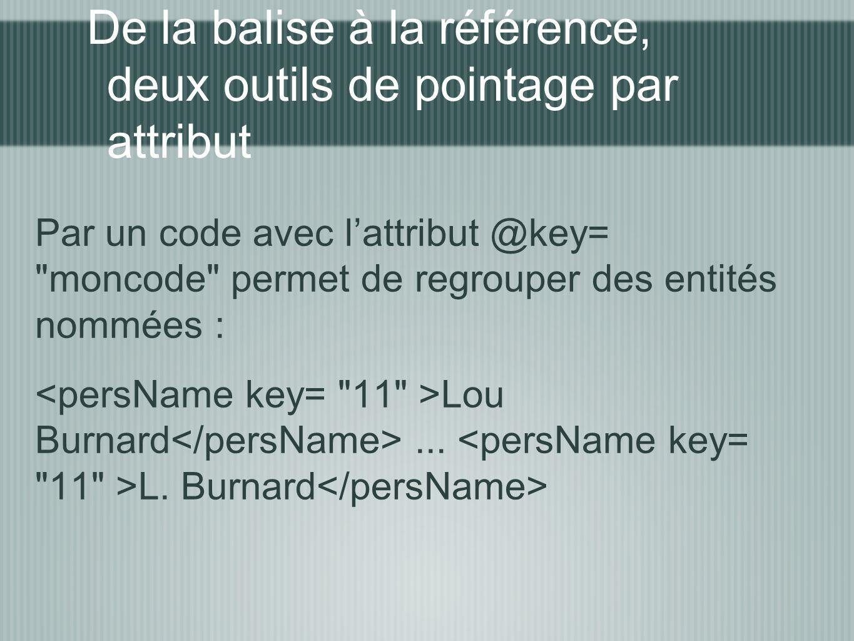 De la balise à la référence, deux outils de pointage par attribut Par un code avec lattribut @key=