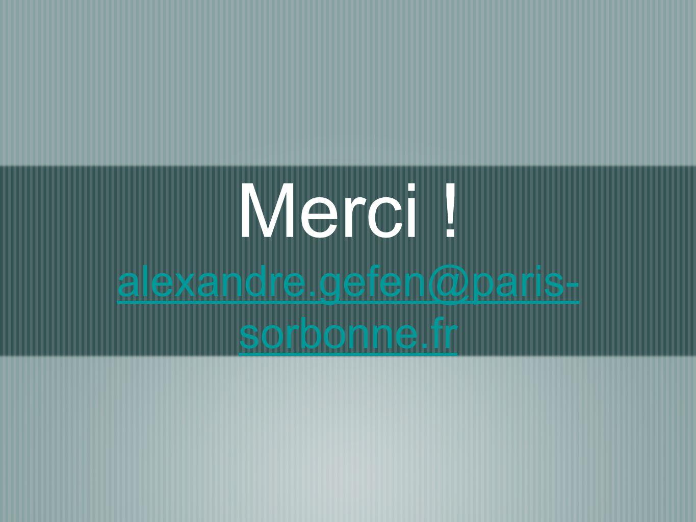 Merci ! alexandre.gefen@paris- sorbonne.fr alexandre.gefen@paris- sorbonne.fr