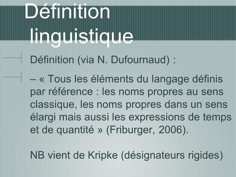 Définition linguistique Définition (via N. Dufournaud) : – « Tous les éléments du langage définis par référence : les noms propres au sens classique,