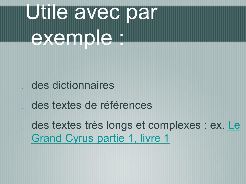 Utile avec par exemple : des dictionnaires des textes de références des textes très longs et complexes : ex. Le Grand Cyrus partie 1, livre 1Le Grand