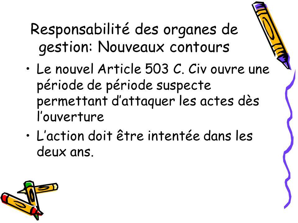Responsabilité des organes de gestion: Nouveaux contours Le nouvel Article 503 C. Civ ouvre une période de période suspecte permettant dattaquer les a