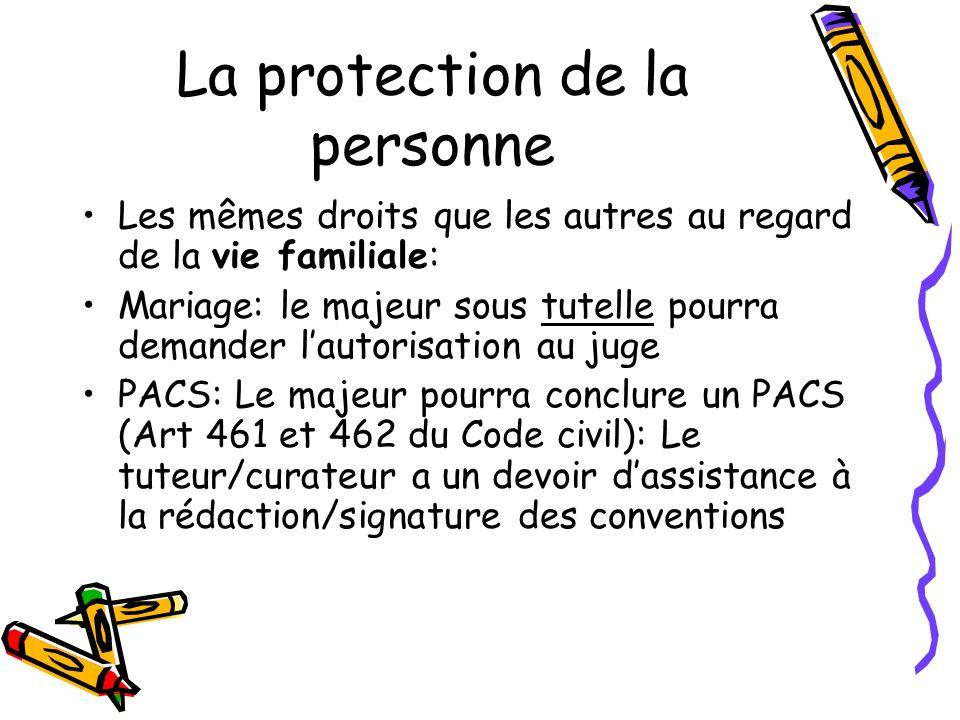 La protection de la personne Vie quotidienne: Santé: Art 469-1 du Code Civil dispose que les dispositions particulières aux majeurs protéges introduites dans le code de laction sociale et des familles (Dons dorganes, stérilisation, fin de vie…) demeurent applicable